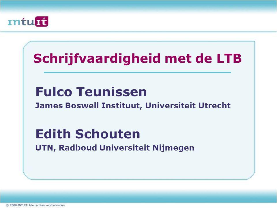 Schrijfvaardigheid met de LTB Fulco Teunissen James Boswell Instituut, Universiteit Utrecht Edith Schouten UTN, Radboud Universiteit Nijmegen