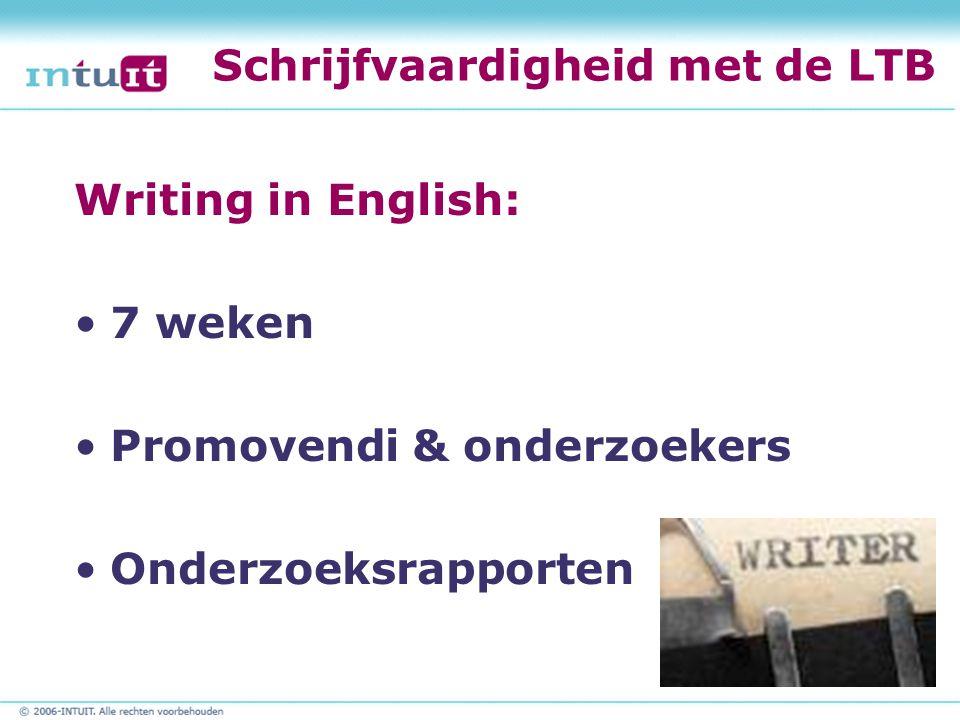 Schrijfvaardigheid met de LTB Writing in English: 7 weken Promovendi & onderzoekers Onderzoeksrapporten