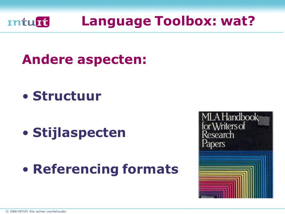 Language Toolbox: wat? Andere aspecten: Structuur Stijlaspecten Referencing formats