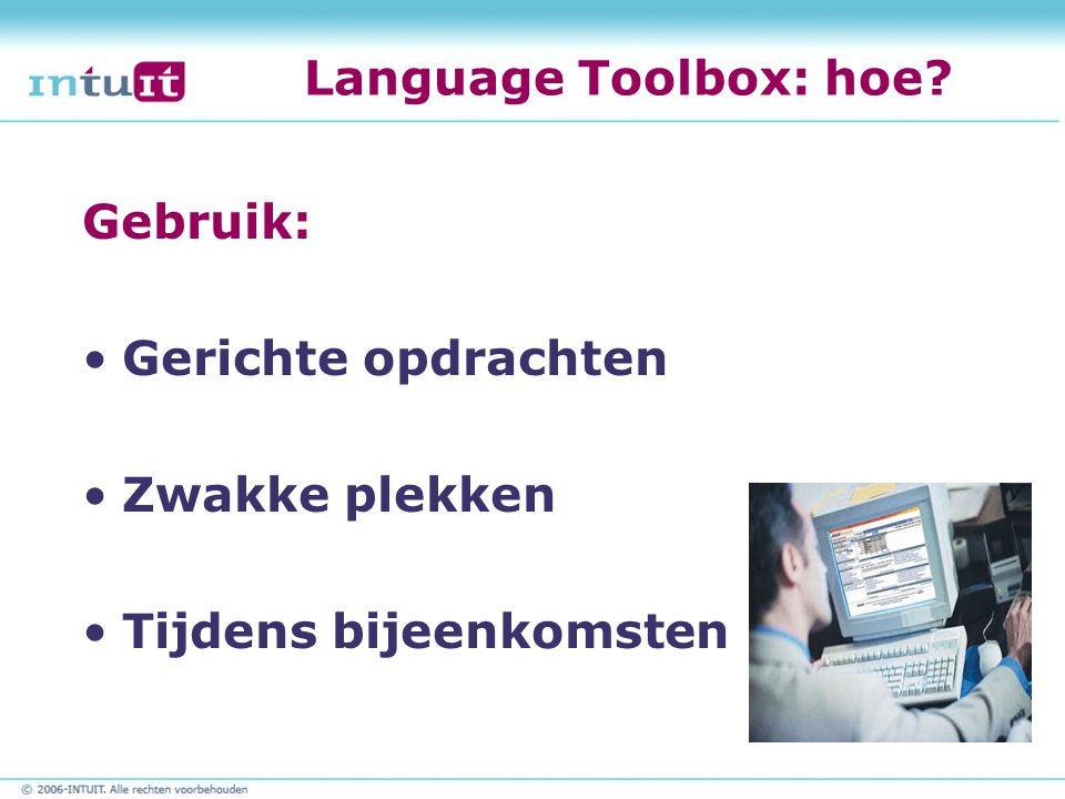 Language Toolbox: hoe? Gebruik: Gerichte opdrachten Zwakke plekken Tijdens bijeenkomsten