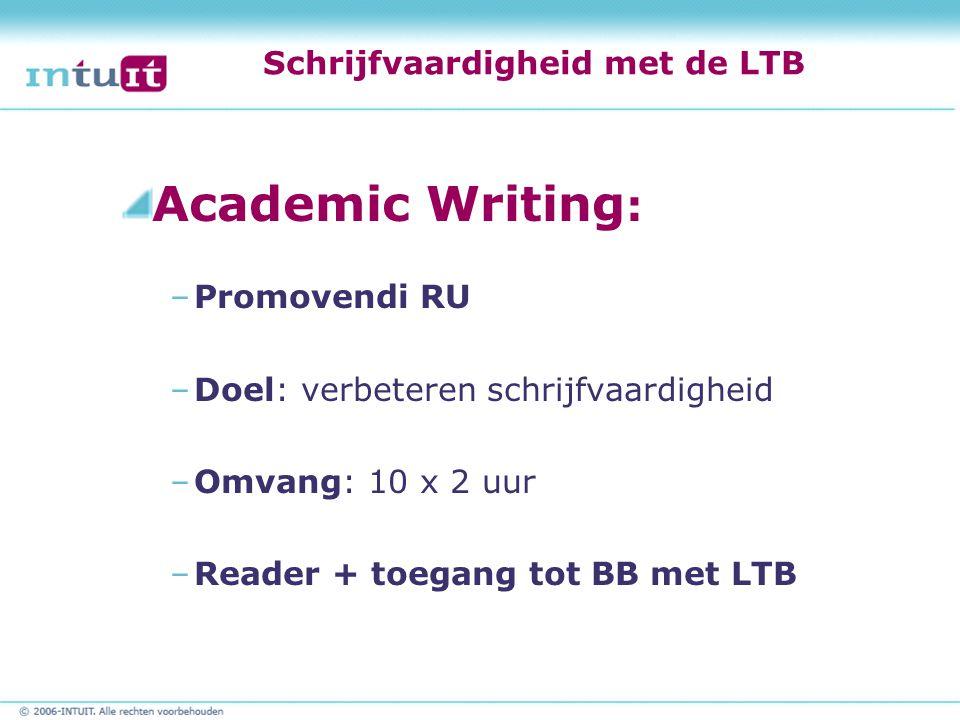 Schrijfvaardigheid met de LTB Academic Writing : –Promovendi RU –Doel: verbeteren schrijfvaardigheid –Omvang: 10 x 2 uur –Reader + toegang tot BB met LTB