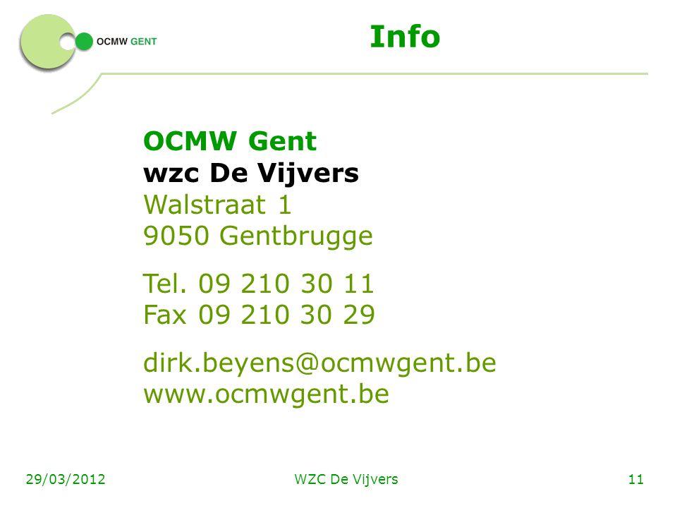 WZC De Vijvers1129/03/2012 Info OCMW Gent wzc De Vijvers Walstraat 1 9050 Gentbrugge Tel. 09 210 30 11 Fax 09 210 30 29 dirk.beyens@ocmwgent.be www.oc