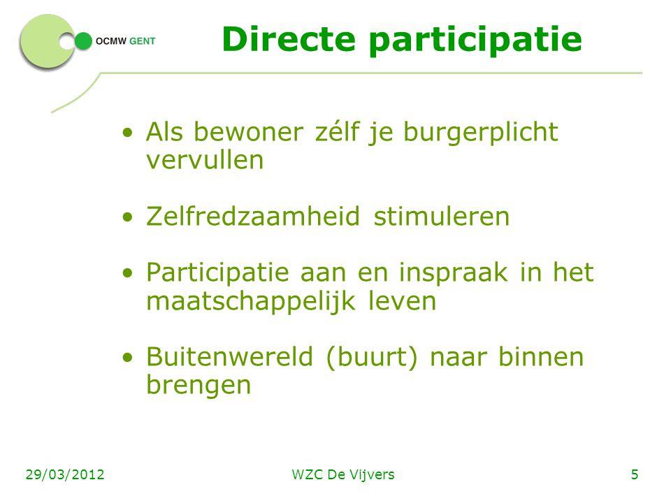 WZC De Vijvers529/03/2012 Directe participatie Als bewoner zélf je burgerplicht vervullen Zelfredzaamheid stimuleren Participatie aan en inspraak in h