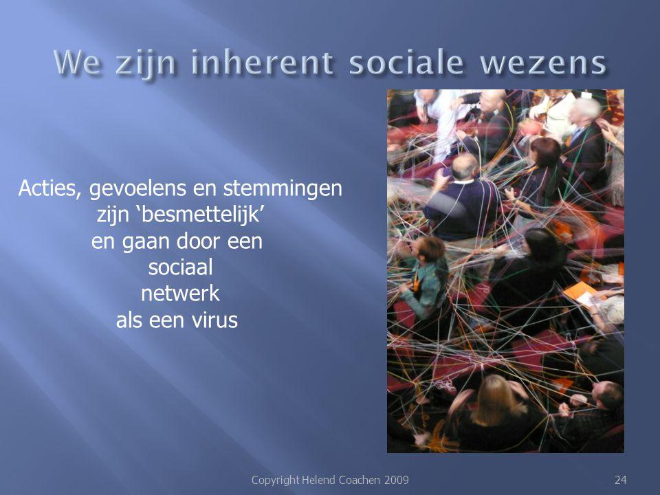 Copyright Helend Coachen 200924 Acties, gevoelens en stemmingen zijn 'besmettelijk' en gaan door een sociaal netwerk als een virus