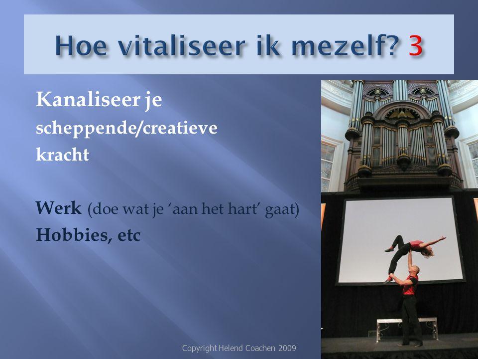 Kanaliseer je scheppende/creatieve kracht Werk (doe wat je 'aan het hart' gaat) Hobbies, etc Copyright Helend Coachen 200927