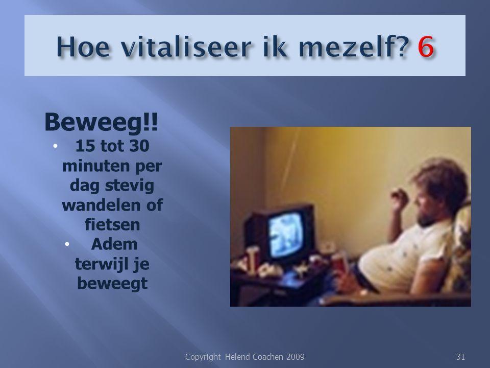 Copyright Helend Coachen 200931 Beweeg!! 15 tot 30 minuten per dag stevig wandelen of fietsen Adem terwijl je beweegt