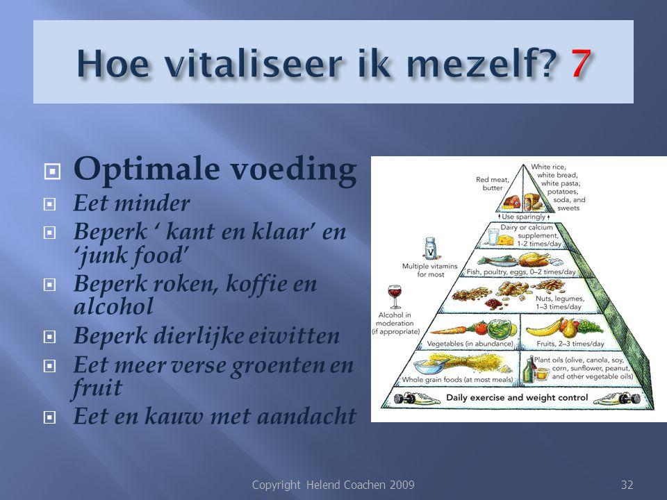  Optimale voeding  Eet minder  Beperk ' kant en klaar' en 'junk food'  Beperk roken, koffie en alcohol  Beperk dierlijke eiwitten  Eet meer vers