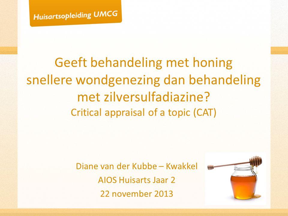 Geeft behandeling met honing snellere wondgenezing dan behandeling met zilversulfadiazine? Critical appraisal of a topic (CAT) Diane van der Kubbe – K