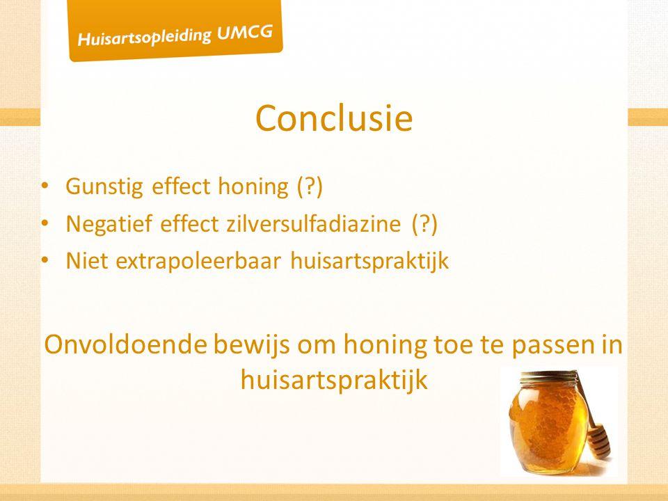 Conclusie Gunstig effect honing (?) Negatief effect zilversulfadiazine (?) Niet extrapoleerbaar huisartspraktijk Onvoldoende bewijs om honing toe te p