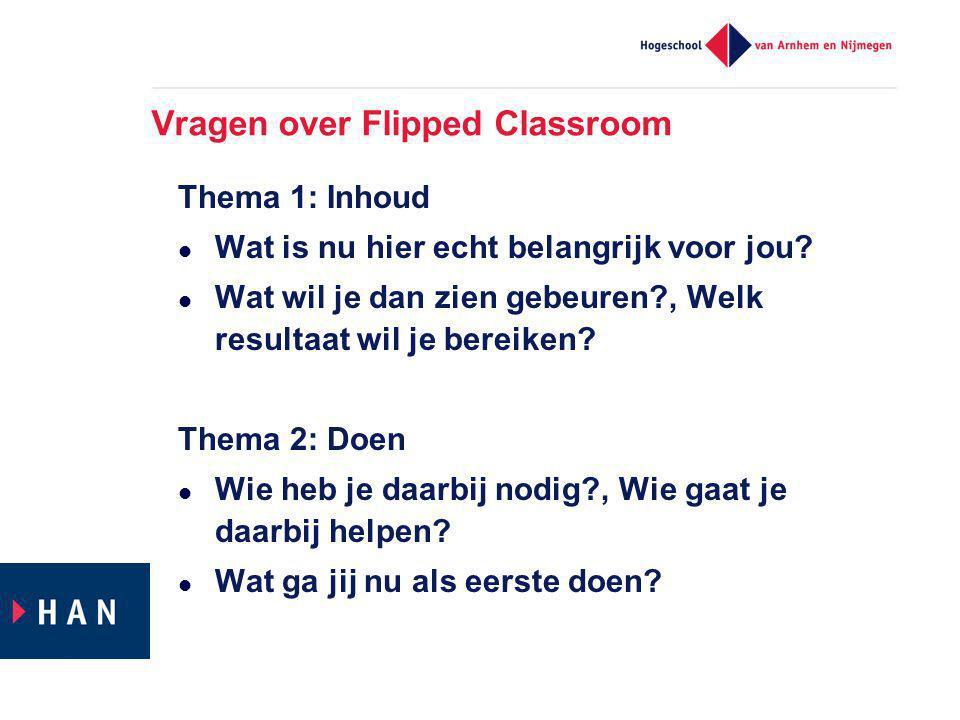 Vragen over Flipped Classroom Thema 1: Inhoud Wat is nu hier echt belangrijk voor jou.