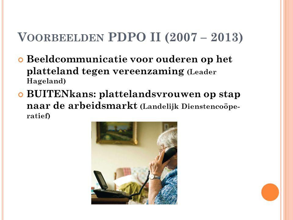 V OORBEELDEN PDPO II (2007 – 2013) Beeldcommunicatie voor ouderen op het platteland tegen vereenzaming (Leader Hageland) BUITENkans: plattelandsvrouwen op stap naar de arbeidsmarkt (Landelijk Dienstencoöpe- ratief)