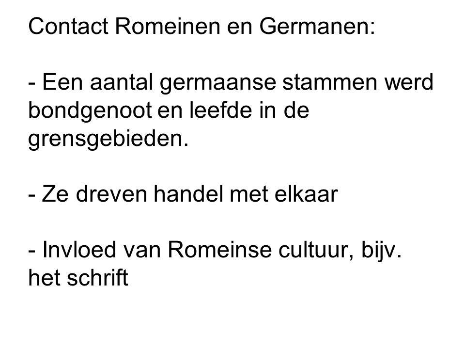 Contact Romeinen en Germanen: - Een aantal germaanse stammen werd bondgenoot en leefde in de grensgebieden. - Ze dreven handel met elkaar - Invloed va