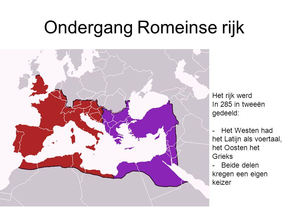 Ondergang Romeinse rijk Het rijk werd In 285 in tweeën gedeeld: -Het Westen had het Latijn als voertaal, het Oosten het Grieks -Beide delen kregen een