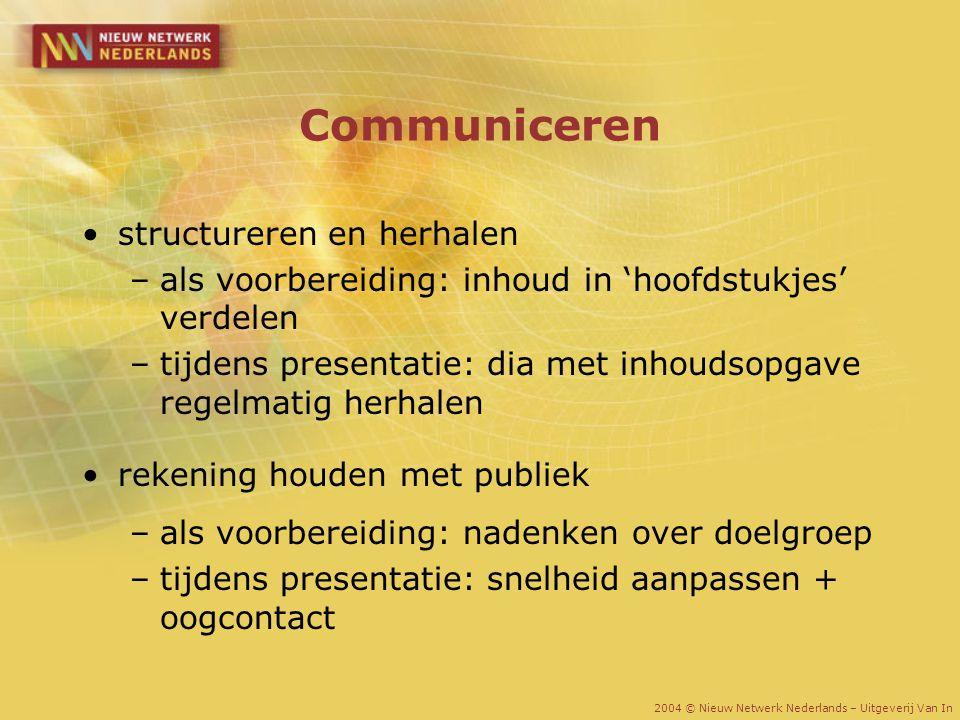 Communiceren structureren en herhalen –als voorbereiding: inhoud in 'hoofdstukjes' verdelen –tijdens presentatie: dia met inhoudsopgave regelmatig her
