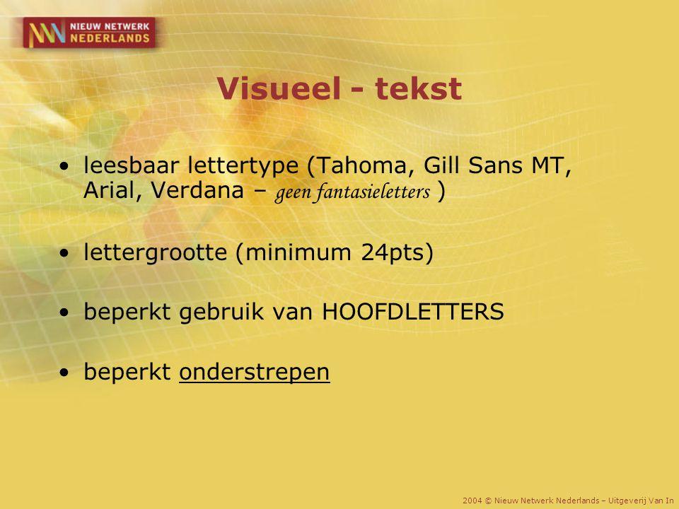 Visueel - tekst leesbaar lettertype (Tahoma, Gill Sans MT, Arial, Verdana – geen fantasieletters ) lettergrootte (minimum 24pts) beperkt gebruik van H
