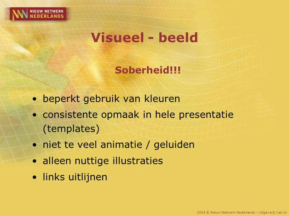 Visueel - beeld Soberheid!!! beperkt gebruik van kleuren consistente opmaak in hele presentatie (templates) niet te veel animatie / geluiden alleen nu