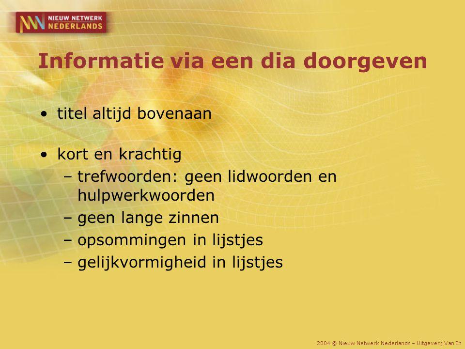 Informatie via een dia doorgeven titel altijd bovenaan kort en krachtig –trefwoorden: geen lidwoorden en hulpwerkwoorden –geen lange zinnen –opsomming