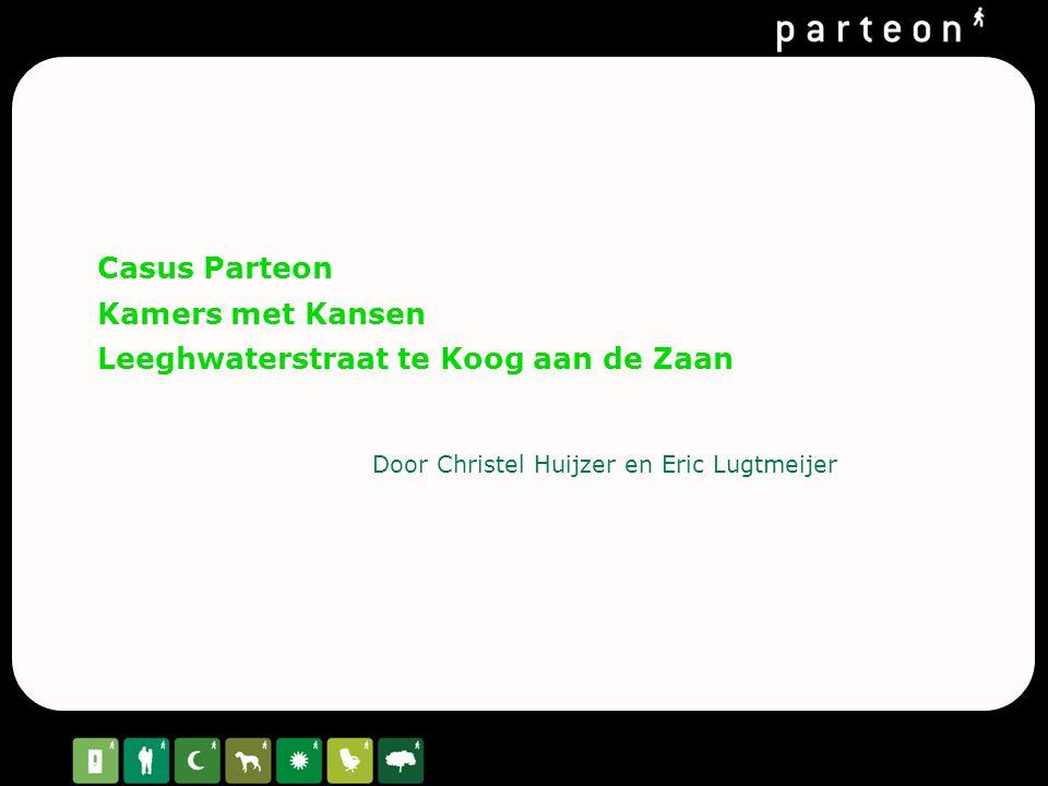 Casus Parteon Kamers met Kansen Leeghwaterstraat te Koog aan de Zaan Door Christel Huijzer en Eric Lugtmeijer