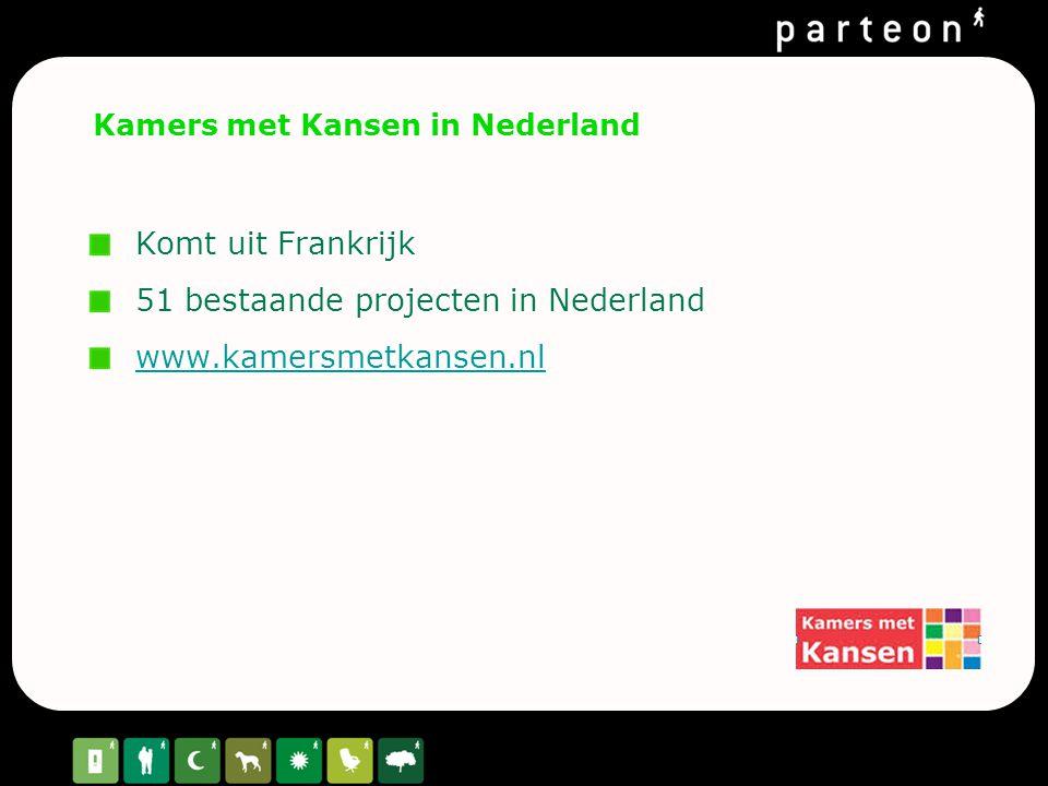 Kamers met Kansen in Nederland Komt uit Frankrijk 51 bestaande projecten in Nederland www.kamersmetkansen.nl