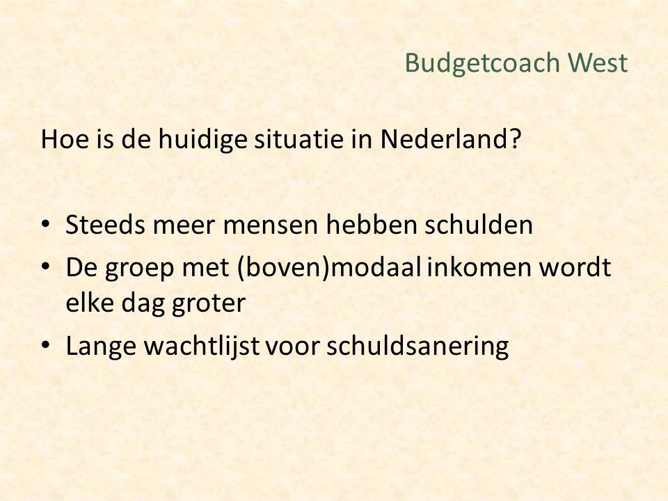 Budgetcoach West Hoe is de huidige situatie in Nederland? Steeds meer mensen hebben schulden De groep met (boven)modaal inkomen wordt elke dag groter