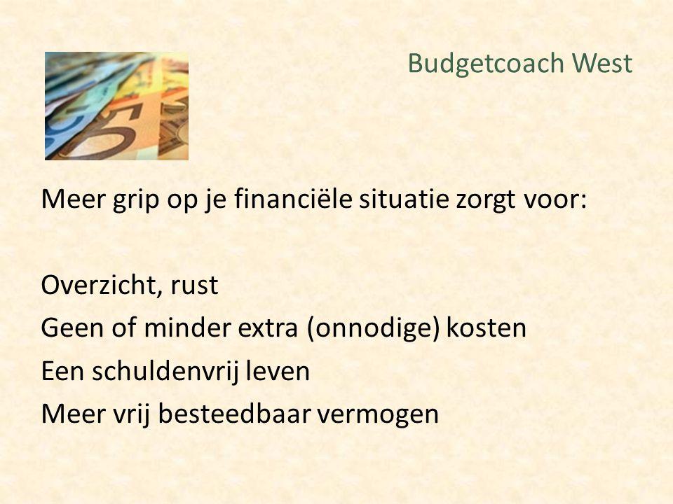 Budgetcoach West Meer grip op je financiële situatie zorgt voor: Overzicht, rust Geen of minder extra (onnodige) kosten Een schuldenvrij leven Meer vr
