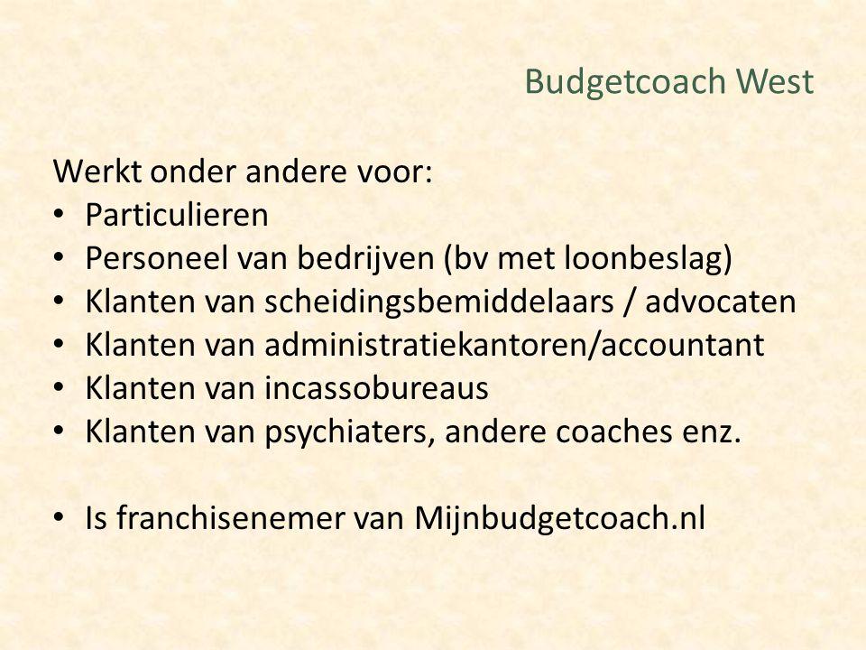 Budgetcoach West Werkt onder andere voor: Particulieren Personeel van bedrijven (bv met loonbeslag) Klanten van scheidingsbemiddelaars / advocaten Kla