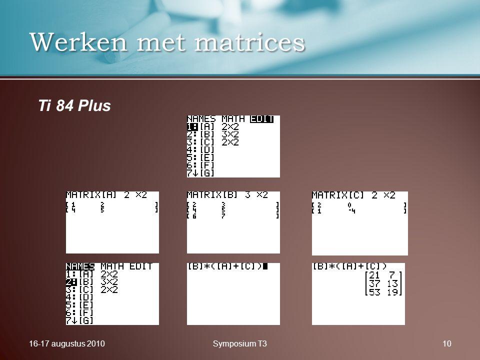 16-17 augustus 2010Symposium T310 Werken met matrices Ti 84 Plus