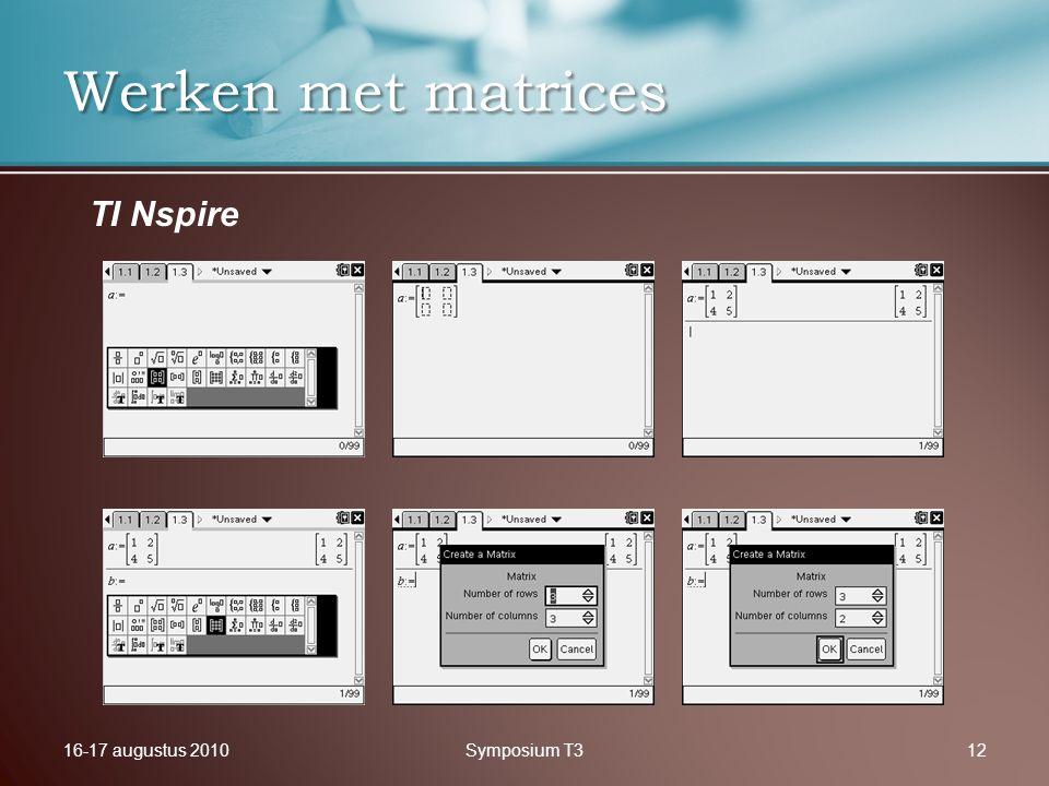 16-17 augustus 2010Symposium T312 Werken met matrices TI Nspire