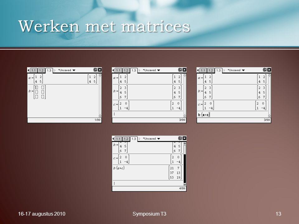 16-17 augustus 2010Symposium T313 Werken met matrices