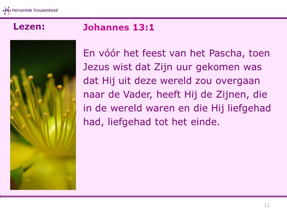 Johannes 13:1 En vóór het feest van het Pascha, toen Jezus wist dat Zijn uur gekomen was dat Hij uit deze wereld zou overgaan naar de Vader, heeft Hij de Zijnen, die in de wereld waren en die Hij liefgehad had, liefgehad tot het einde.