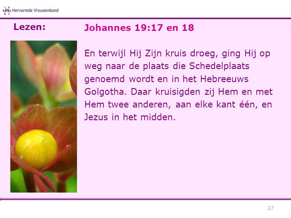 Johannes 19:17 en 18 En terwijl Hij Zijn kruis droeg, ging Hij op weg naar de plaats die Schedelplaats genoemd wordt en in het Hebreeuws Golgotha.