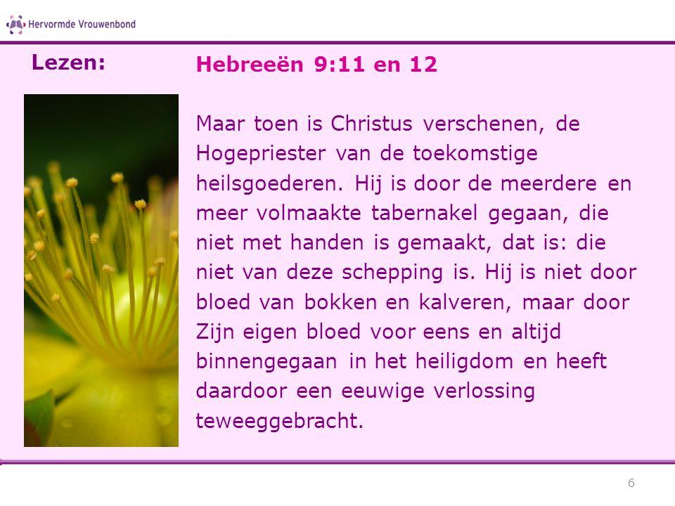 Hebreeën 9:11 en 12 Maar toen is Christus verschenen, de Hogepriester van de toekomstige heilsgoederen.