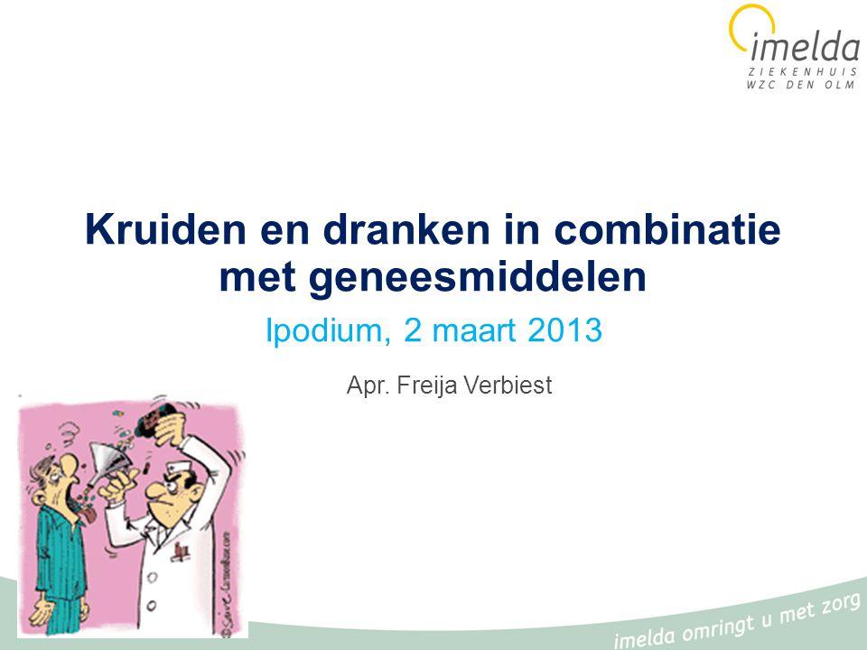 Kruiden en dranken in combinatie met geneesmiddelen Ipodium, 2 maart 2013 Apr. Freija Verbiest