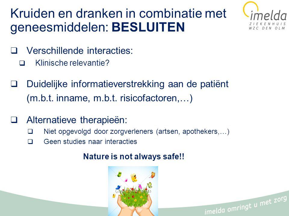 Kruiden en dranken in combinatie met geneesmiddelen: BESLUITEN  Verschillende interacties:  Klinische relevantie.