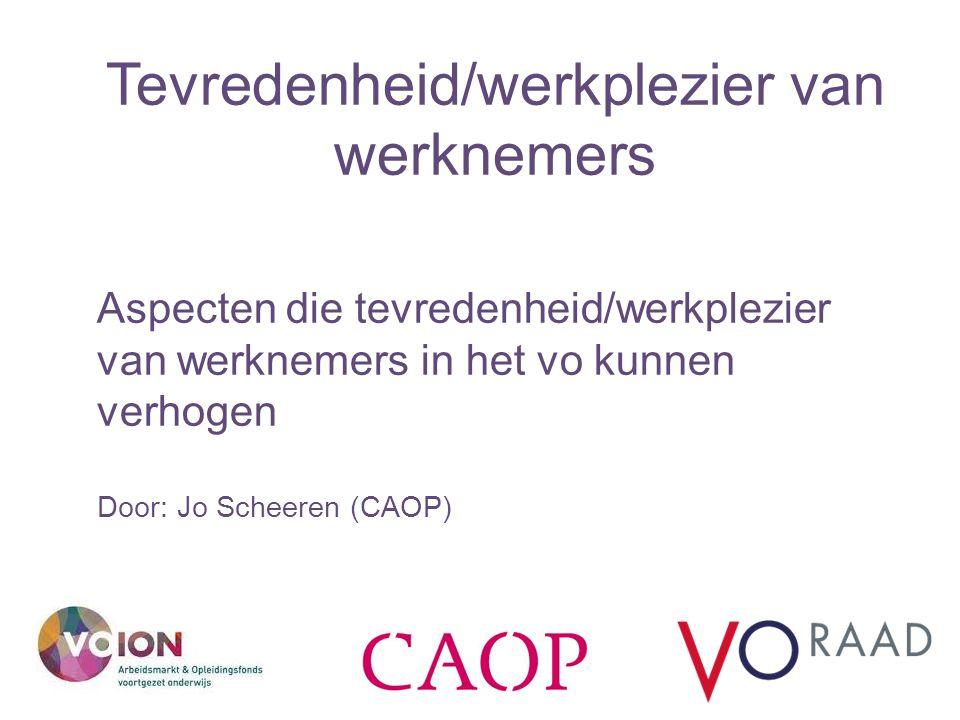Tevredenheid/werkplezier van werknemers Aspecten die tevredenheid/werkplezier van werknemers in het vo kunnen verhogen Door: Jo Scheeren (CAOP)