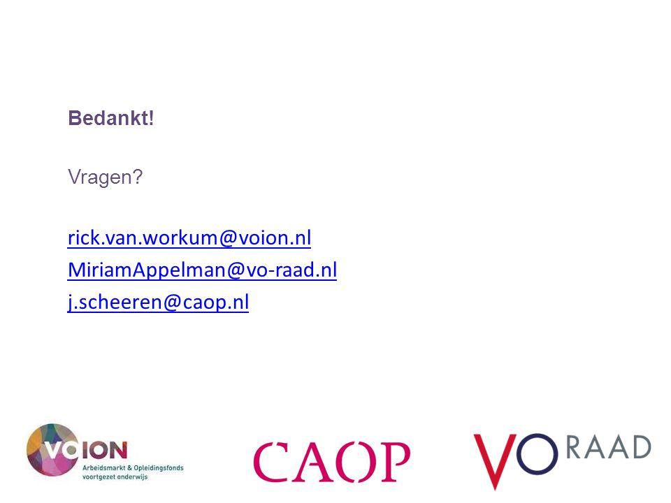 Bedankt! Vragen? rick.van.workum@voion.nl MiriamAppelman@vo-raad.nl j.scheeren@caop.nl