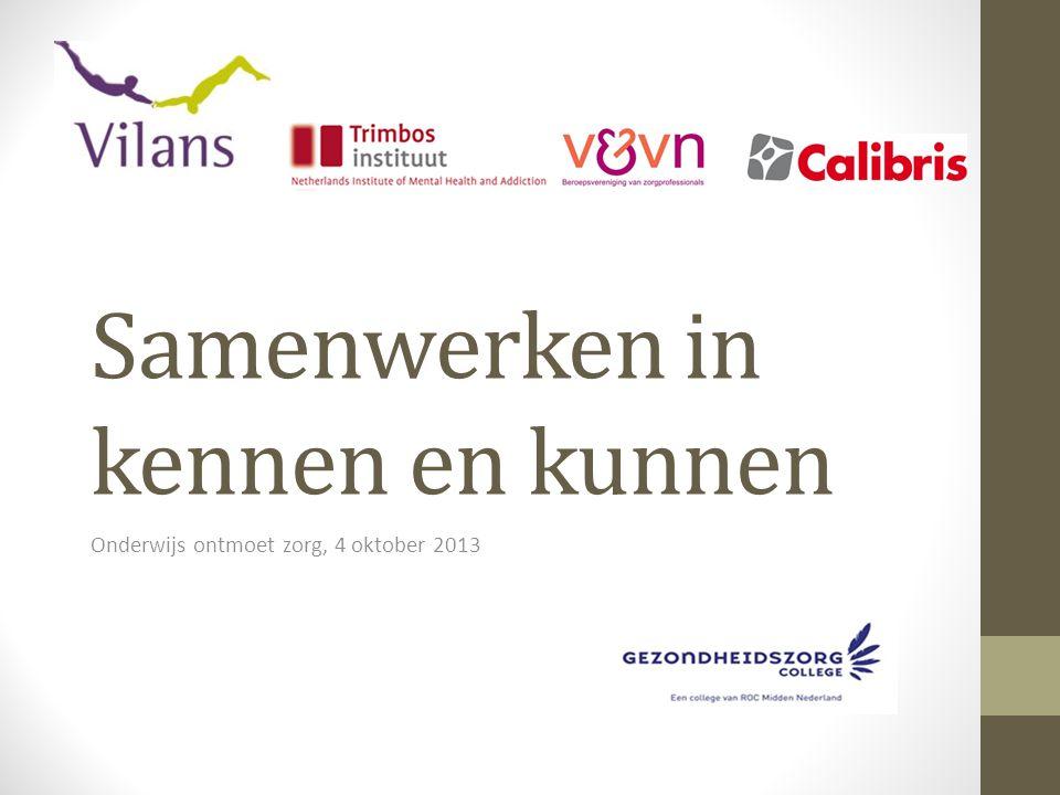 Samenwerken in kennen en kunnen Onderwijs ontmoet zorg, 4 oktober 2013