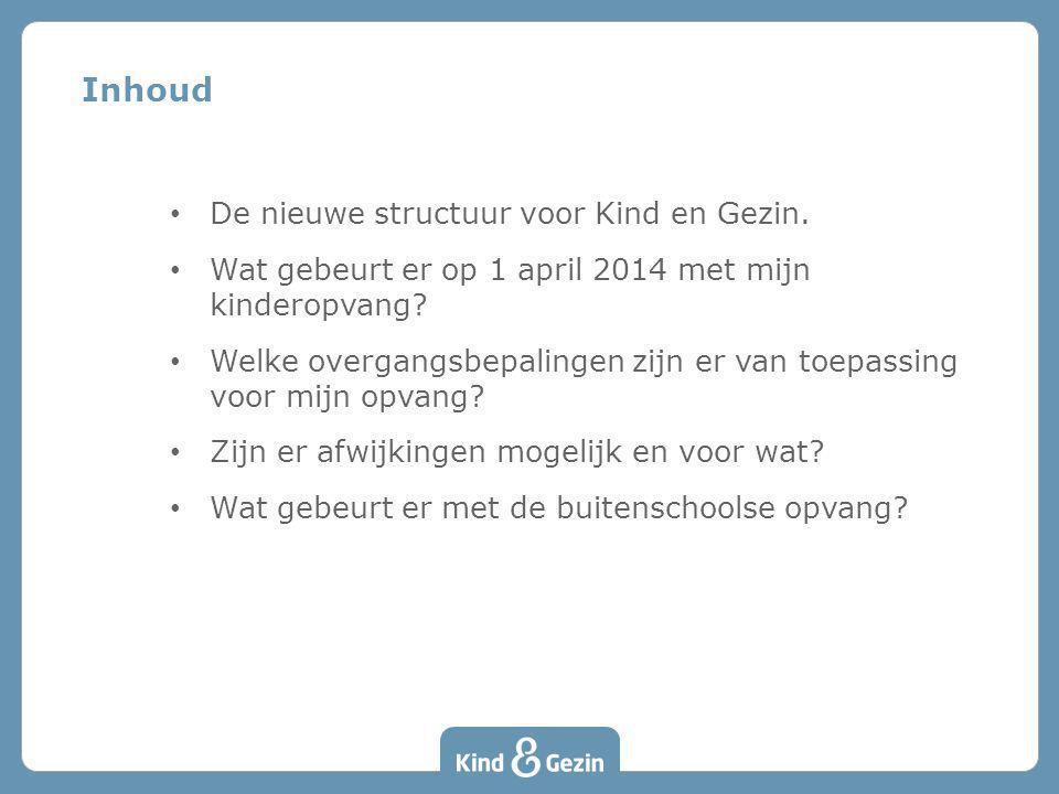 De nieuwe structuur voor Kind en Gezin. Wat gebeurt er op 1 april 2014 met mijn kinderopvang? Welke overgangsbepalingen zijn er van toepassing voor mi