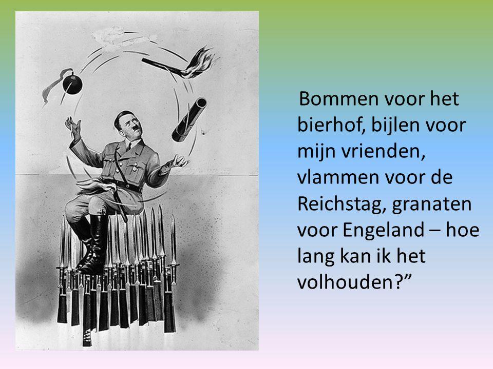 Bommen voor het bierhof, bijlen voor mijn vrienden, vlammen voor de Reichstag, granaten voor Engeland – hoe lang kan ik het volhouden?