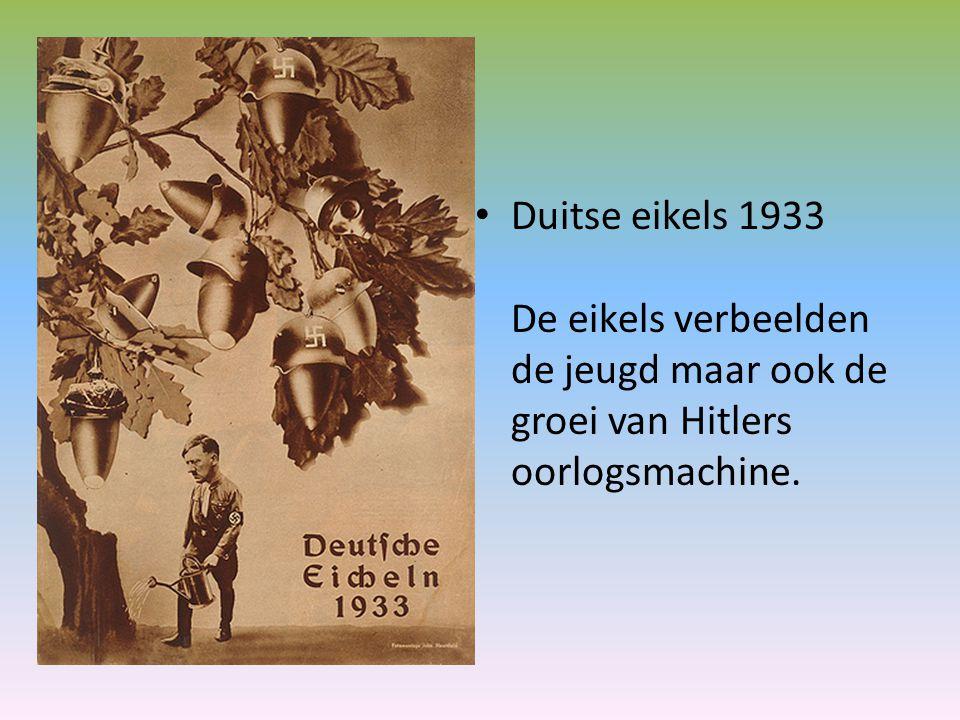 Duitse eikels 1933 De eikels verbeelden de jeugd maar ook de groei van Hitlers oorlogsmachine.