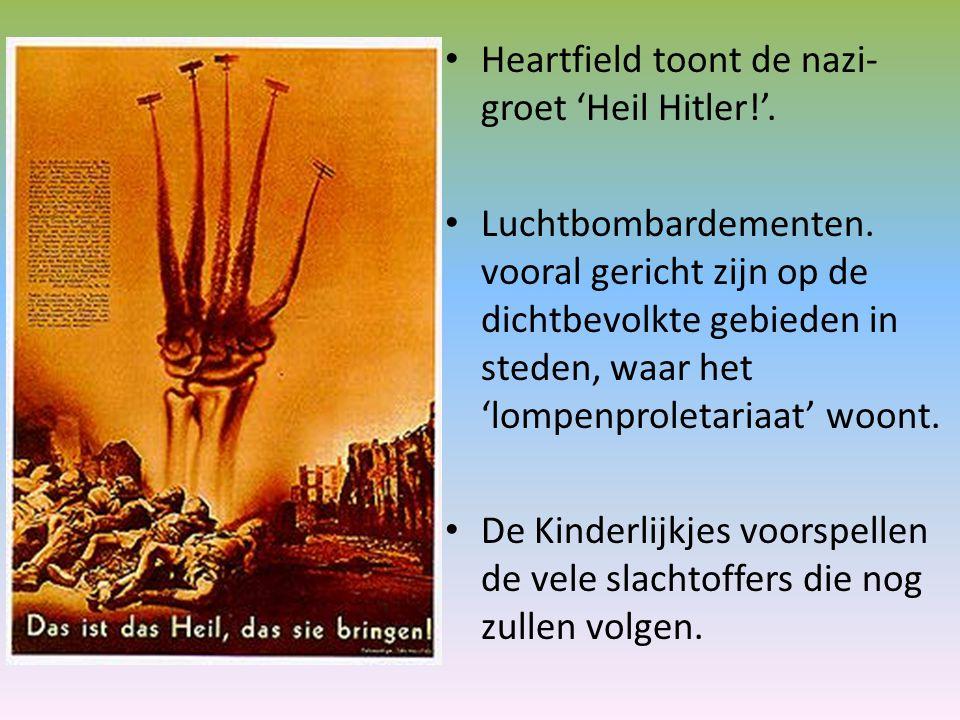 Heartfield toont de nazi- groet 'Heil Hitler!'. Luchtbombardementen. vooral gericht zijn op de dichtbevolkte gebieden in steden, waar het 'lompenprole