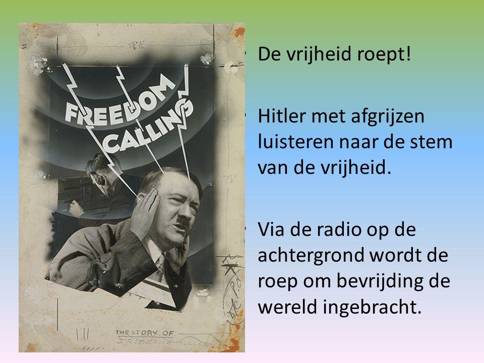De vrijheid roept! Hitler met afgrijzen luisteren naar de stem van de vrijheid. Via de radio op de achtergrond wordt de roep om bevrijding de wereld i