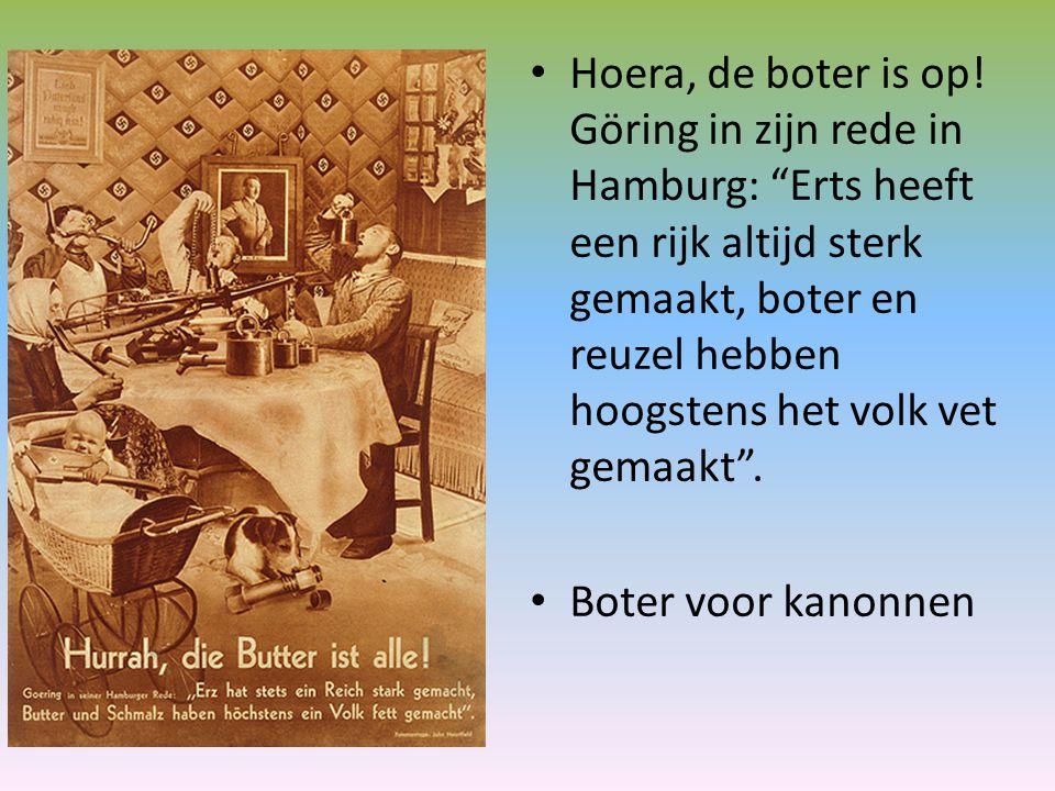 """Hoera, de boter is op! Göring in zijn rede in Hamburg: """"Erts heeft een rijk altijd sterk gemaakt, boter en reuzel hebben hoogstens het volk vet gemaak"""