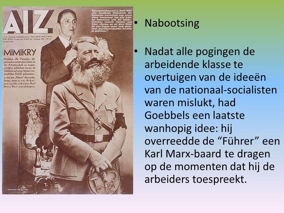 Nabootsing Nadat alle pogingen de arbeidende klasse te overtuigen van de ideeën van de nationaal-socialisten waren mislukt, had Goebbels een laatste wanhopig idee: hij overreedde de Führer een Karl Marx-baard te dragen op de momenten dat hij de arbeiders toespreekt.