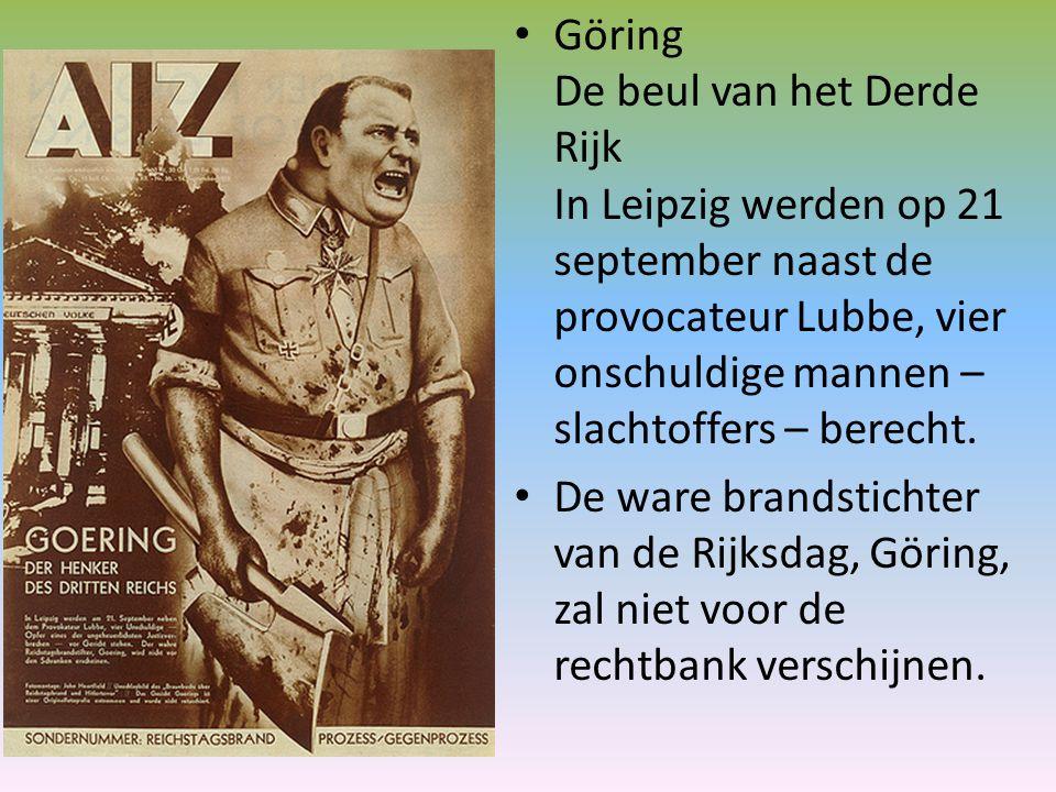 Göring De beul van het Derde Rijk In Leipzig werden op 21 september naast de provocateur Lubbe, vier onschuldige mannen – slachtoffers – berecht.
