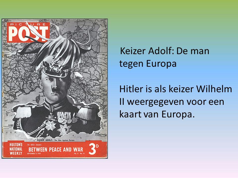 Keizer Adolf: De man tegen Europa Hitler is als keizer Wilhelm II weergegeven voor een kaart van Europa.