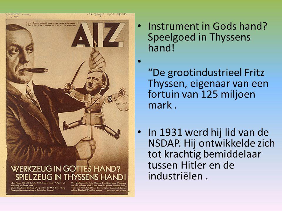 """Instrument in Gods hand? Speelgoed in Thyssens hand! """"De grootindustrieel Fritz Thyssen, eigenaar van een fortuin van 125 miljoen mark. In 1931 werd h"""