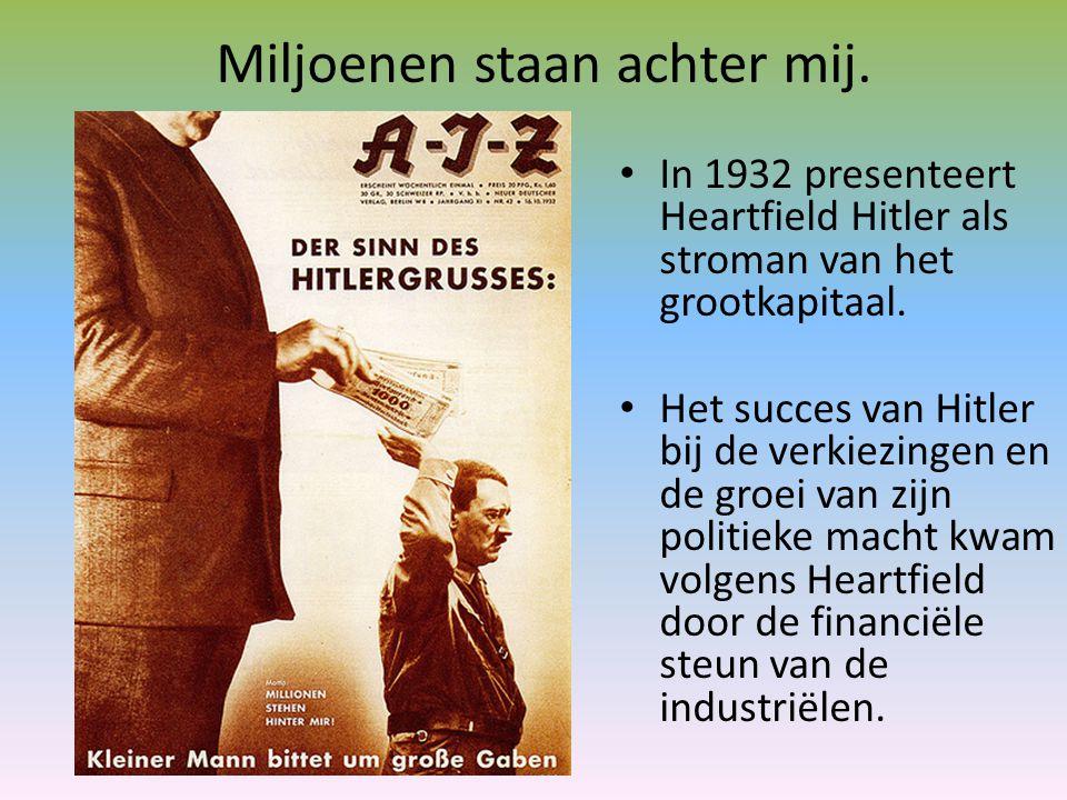Miljoenen staan achter mij. In 1932 presenteert Heartfield Hitler als stroman van het grootkapitaal. Het succes van Hitler bij de verkiezingen en de g