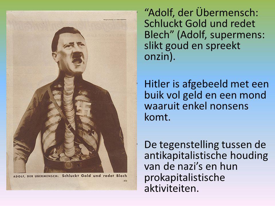"""""""Adolf, der Übermensch: Schluckt Gold und redet Blech"""" (Adolf, supermens: slikt goud en spreekt onzin). Hitler is afgebeeld met een buik vol geld en e"""