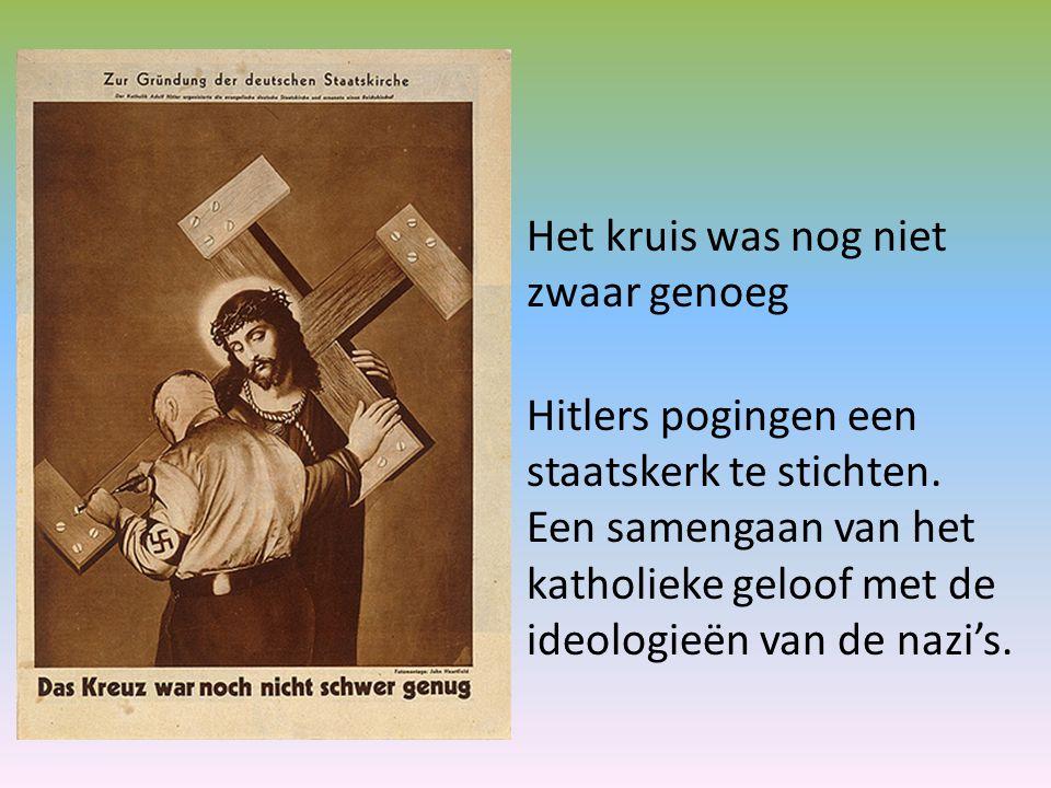 Het kruis was nog niet zwaar genoeg Hitlers pogingen een staatskerk te stichten. Een samengaan van het katholieke geloof met de ideologieën van de naz